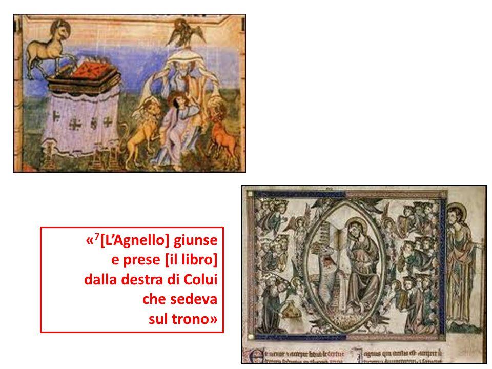 « 7 [LAgnello] giunse e prese [il libro] dalla destra di Colui che sedeva sul trono»