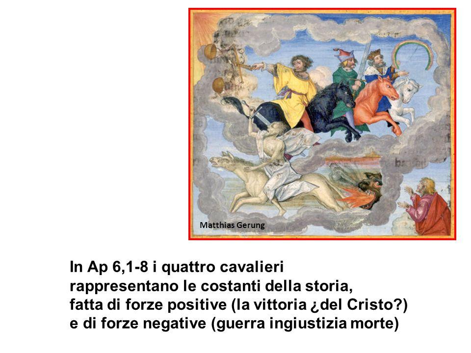In Ap 6,1-8 i quattro cavalieri rappresentano le costanti della storia, fatta di forze positive (la vittoria ¿del Cristo?) e di forze negative (guerra