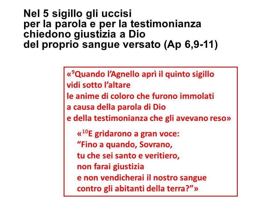 « 9 Quando lAgnello aprì il quinto sigillo vidi sotto laltare le anime di coloro che furono immolati a causa della parola di Dio e della testimonianza