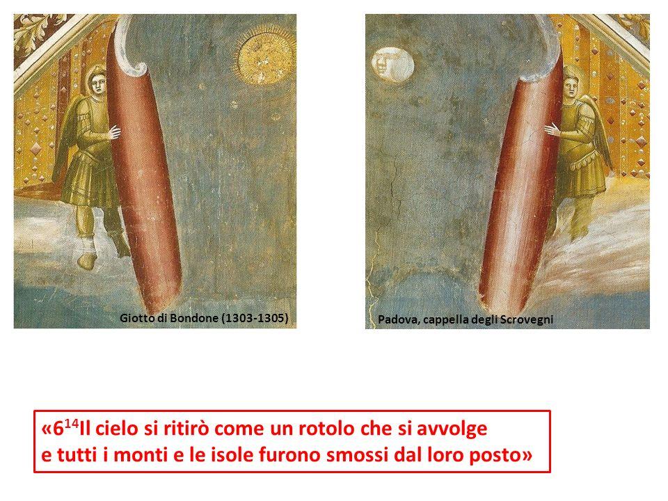 «6 14 Il cielo si ritirò come un rotolo che si avvolge e tutti i monti e le isole furono smossi dal loro posto» Padova, cappella degli Scrovegni Giott