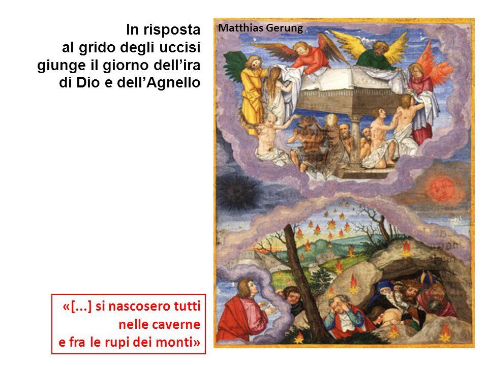 «[...] si nascosero tutti nelle caverne e fra le rupi dei monti» Matthias Gerung In risposta al grido degli uccisi giunge il giorno dellira di Dio e d