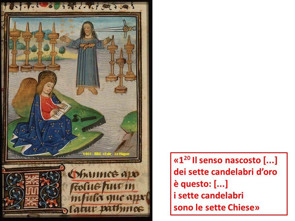 «1 20 Il senso nascosto [...] dei sette candelabri doro è questo: [...] i sette candelabri sono le sette Chiese» 1465 - Bibl. réale - Le Hague