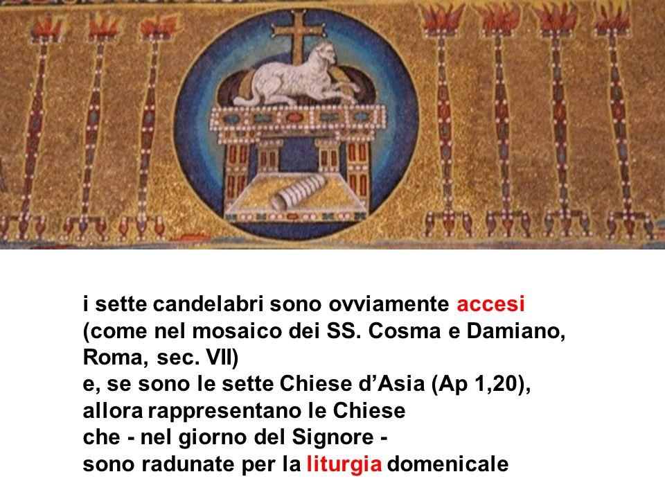 i sette candelabri sono ovviamente accesi (come nel mosaico dei SS. Cosma e Damiano, Roma, sec. VII) e, se sono le sette Chiese dAsia (Ap 1,20), allor