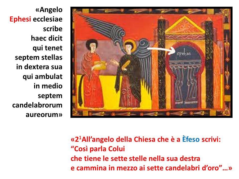 «Angelo Ephesi ecclesiae scribe haec dicit qui tenet septem stellas in dextera sua qui ambulat in medio septem candelabrorum aureorum» «2 1 Allangelo