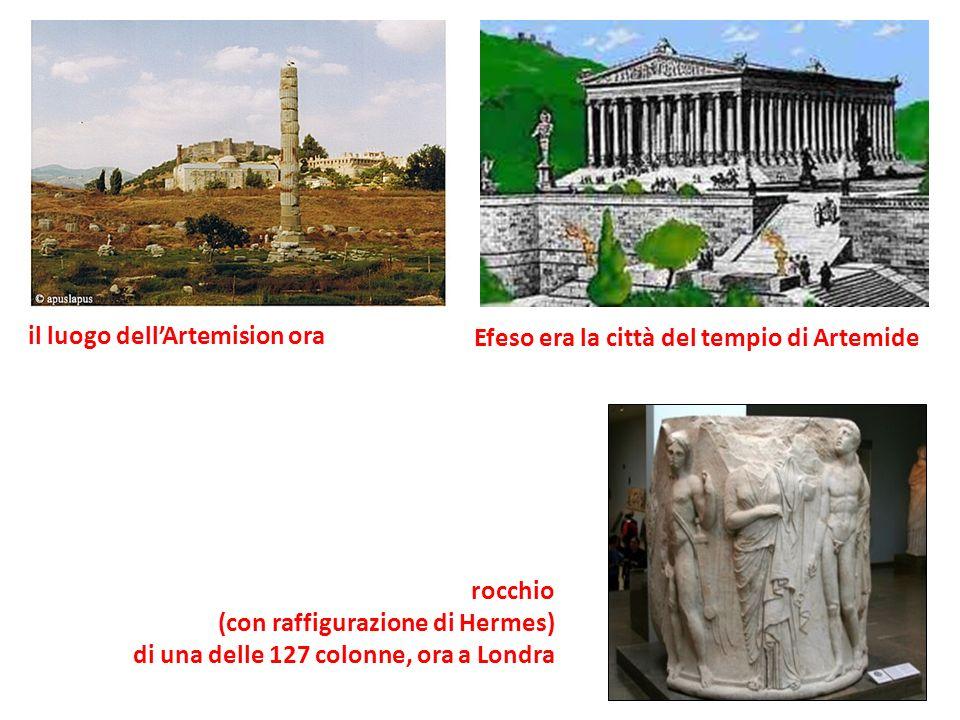 Efeso era la città del tempio di Artemide rocchio (con raffigurazione di Hermes) di una delle 127 colonne, ora a Londra il luogo dellArtemision ora