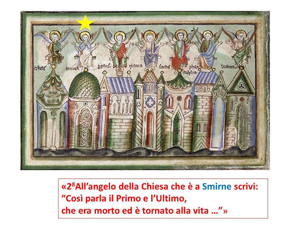 «2 8 Allangelo della Chiesa che è a Smirne scrivi: Così parla il Primo e lUltimo, che era morto ed è tornato alla vita … »