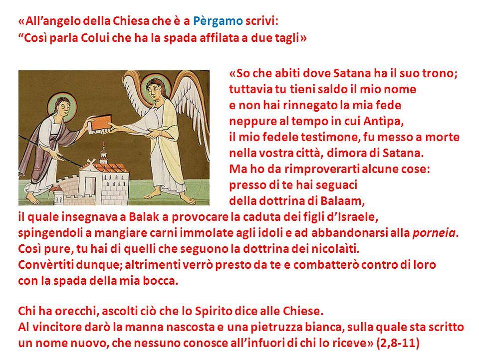 «Allangelo della Chiesa che è a Pèrgamo scrivi: Così parla Colui che ha la spada affilata a due tagli » «So che abiti dove Satana ha il suo trono; tut