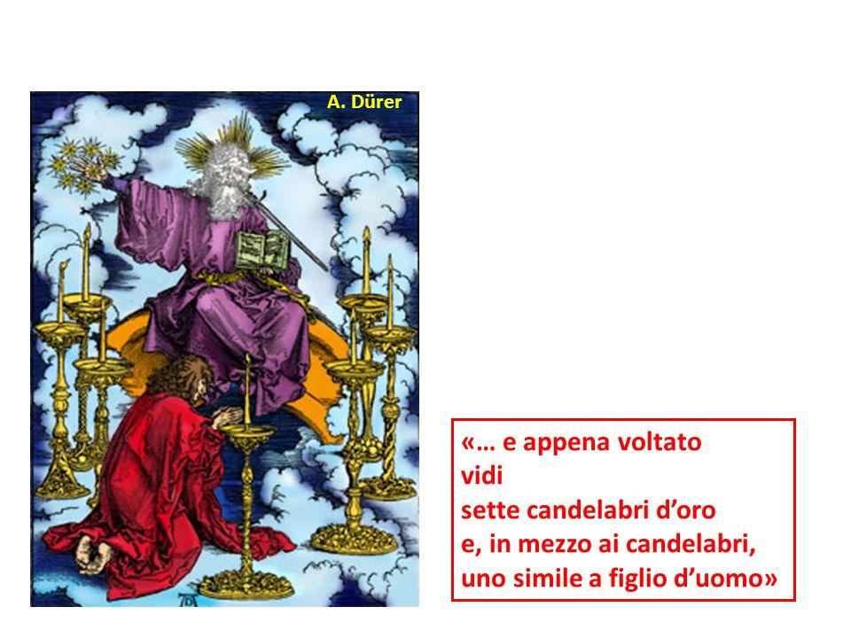 «… e appena voltato vidi sette candelabri doro e, in mezzo ai candelabri, uno simile a figlio duomo» A.