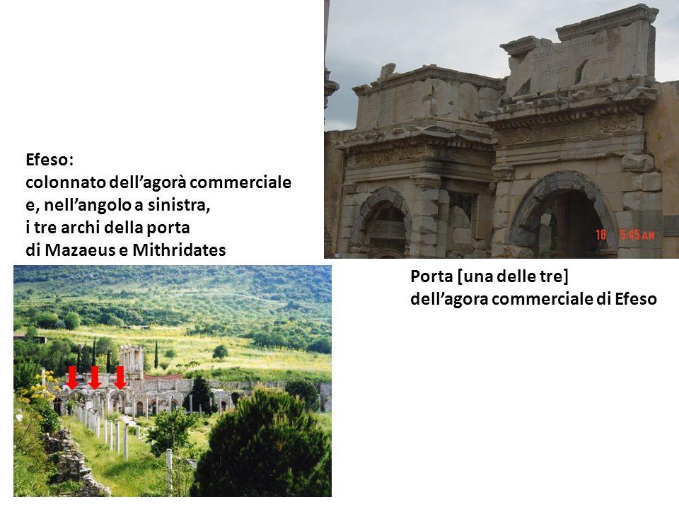 Porta [una delle tre] dellagora commerciale di Efeso Efeso: colonnato dellagorà commerciale e, nellangolo a sinistra, i tre archi della porta di Mazae