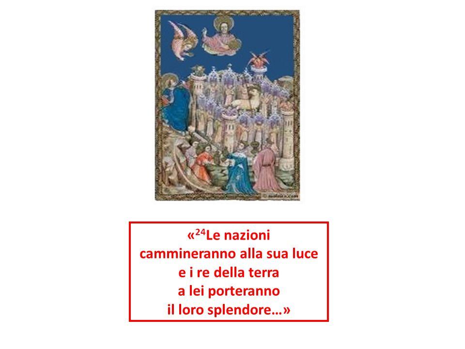 « 24 Le nazioni cammineranno alla sua luce e i re della terra a lei porteranno il loro splendore…»
