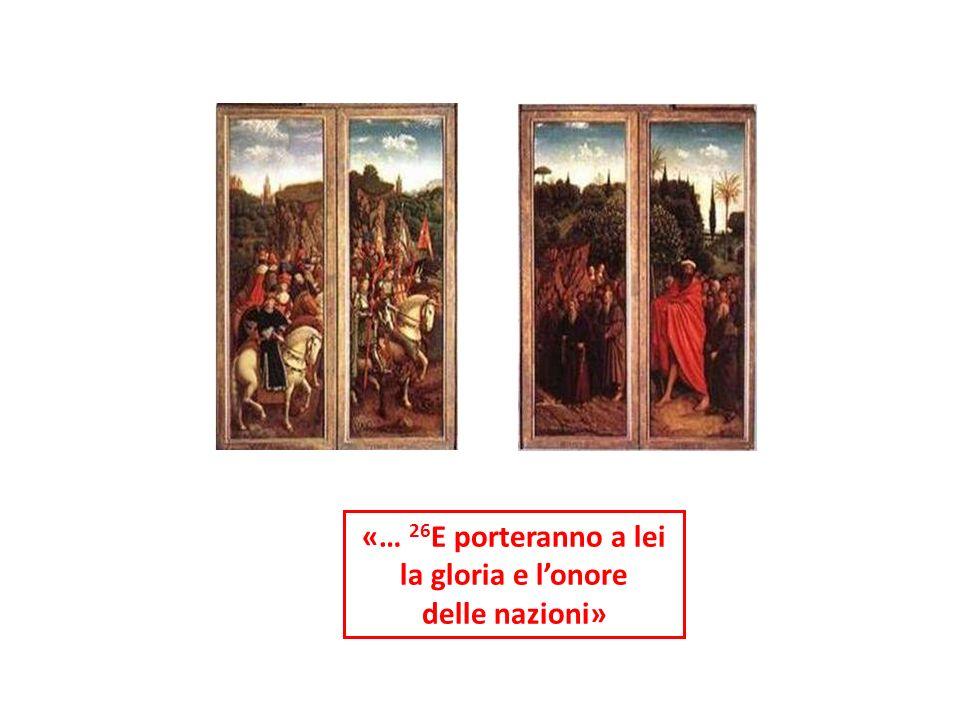«… 26 E porteranno a lei la gloria e lonore delle nazioni»