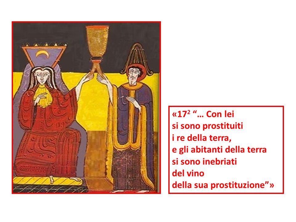 «17 2 … Con lei si sono prostituiti i re della terra, e gli abitanti della terra si sono inebriati del vino della sua prostituzione»