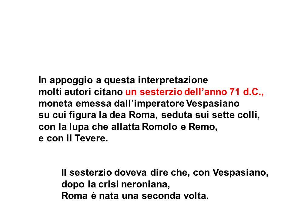 In appoggio a questa interpretazione molti autori citano un sesterzio dellanno 71 d.C., moneta emessa dallimperatore Vespasiano su cui figura la dea R
