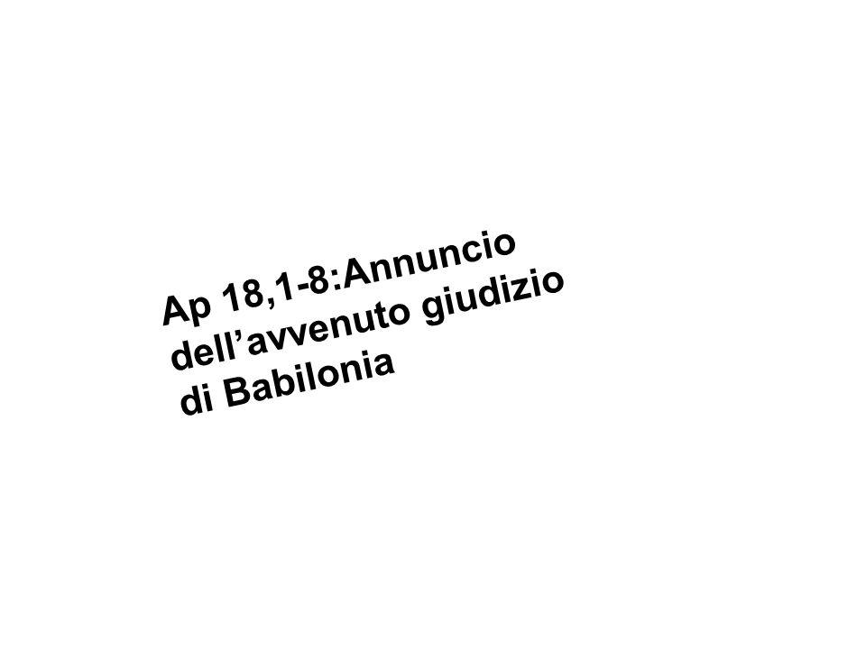 Ap 18,1-8:Annuncio dellavvenuto giudizio di Babilonia