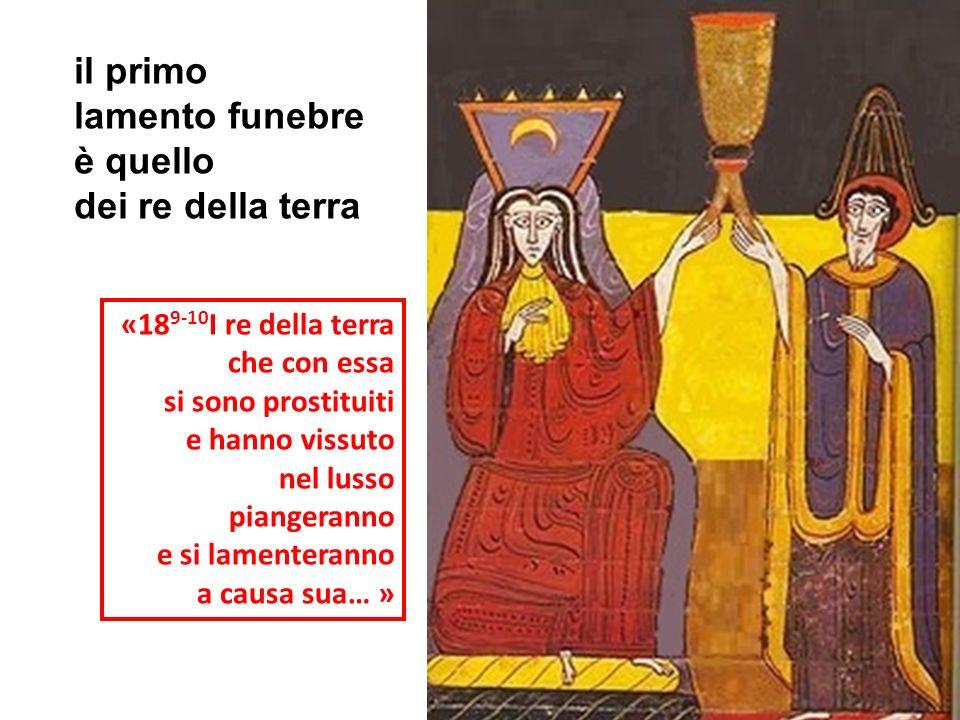«18 9-10 I re della terra che con essa si sono prostituiti e hanno vissuto nel lusso piangeranno e si lamenteranno a causa sua… » il primo lamento fun