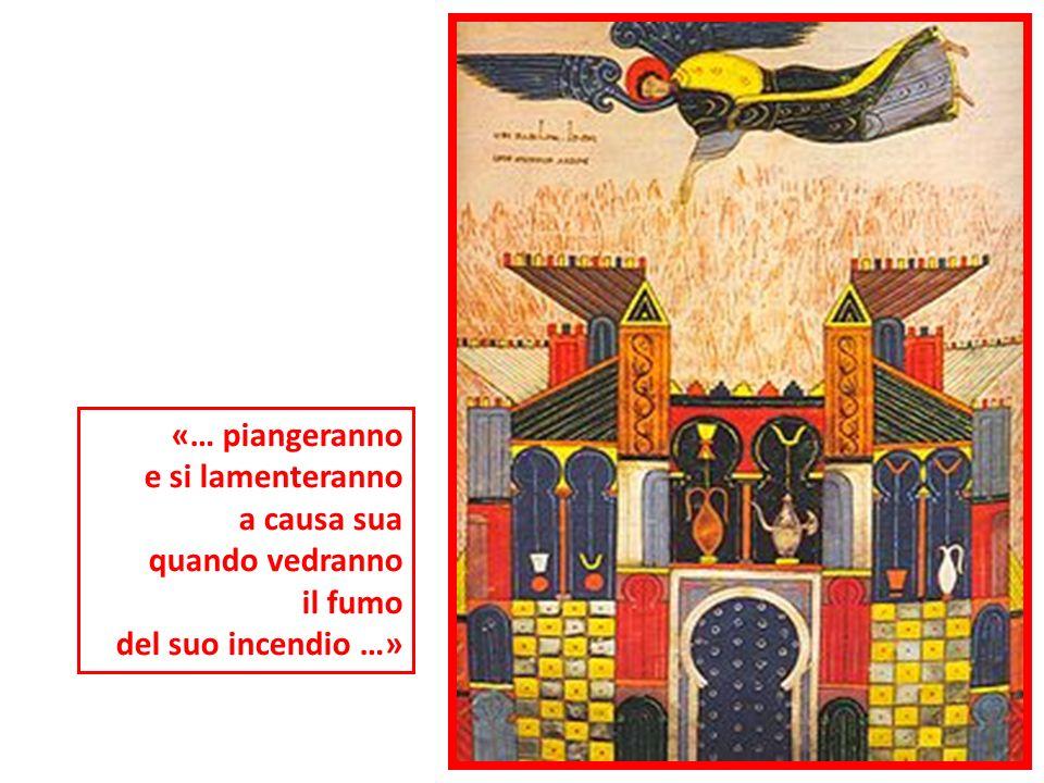 «… piangeranno e si lamenteranno a causa sua quando vedranno il fumo del suo incendio …»