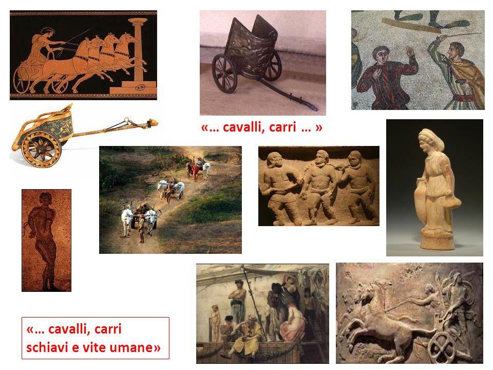 «… cavalli, carri … » «… cavalli, carri schiavi e vite umane»