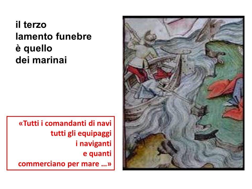 il terzo lamento funebre è quello dei marinai «Tutti i comandanti di navi tutti gli equipaggi i naviganti e quanti commerciano per mare …»