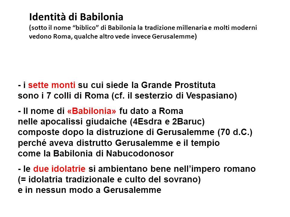 - i sette monti su cui siede la Grande Prostituta sono i 7 colli di Roma (cf. il sesterzio di Vespasiano) - Il nome di «Babilonia» fu dato a Roma nell