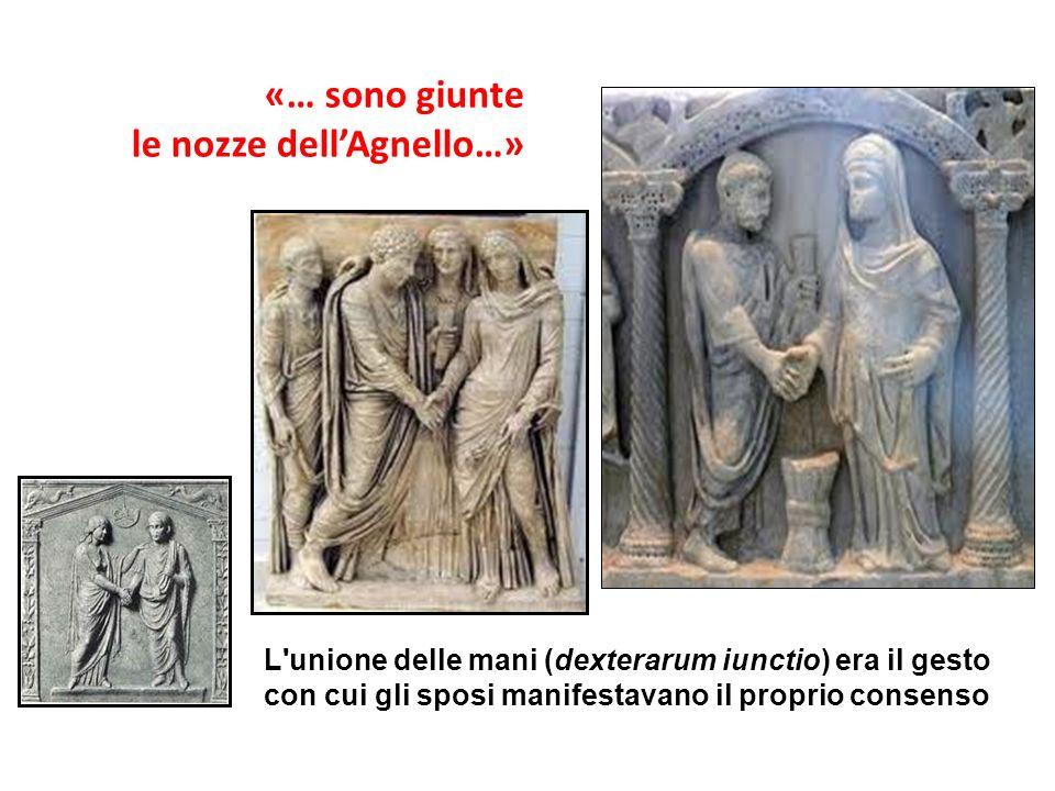 «… sono giunte le nozze dellAgnello…» L'unione delle mani (dexterarum iunctio) era il gesto con cui gli sposi manifestavano il proprio consenso