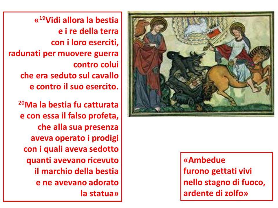 « 19 Vidi allora la bestia e i re della terra con i loro eserciti, radunati per muovere guerra contro colui che era seduto sul cavallo e contro il suo