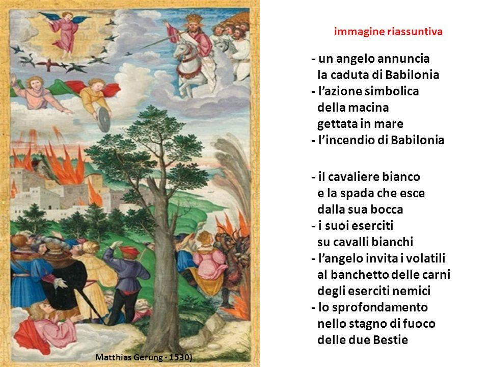 - un angelo annuncia la caduta di Babilonia - lazione simbolica della macina gettata in mare - lincendio di Babilonia - il cavaliere bianco e la spada