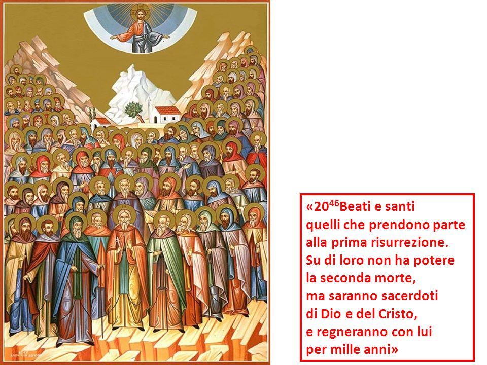 «20 46 Beati e santi quelli che prendono parte alla prima risurrezione. Su di loro non ha potere la seconda morte, ma saranno sacerdoti di Dio e del C