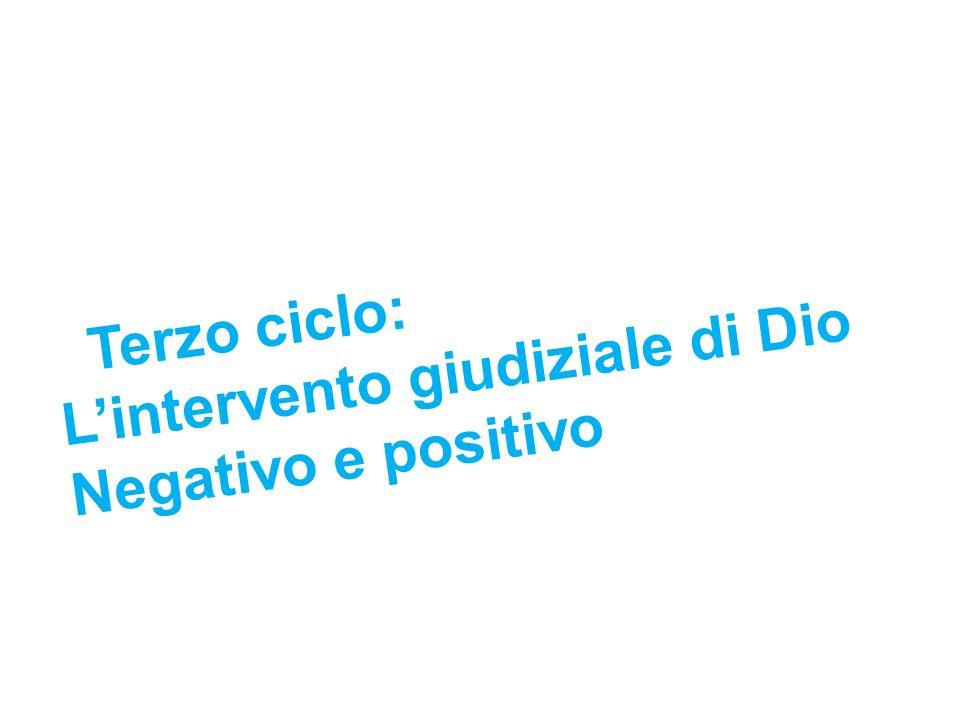 Terzo ciclo: Lintervento giudiziale di Dio Negativo e positivo