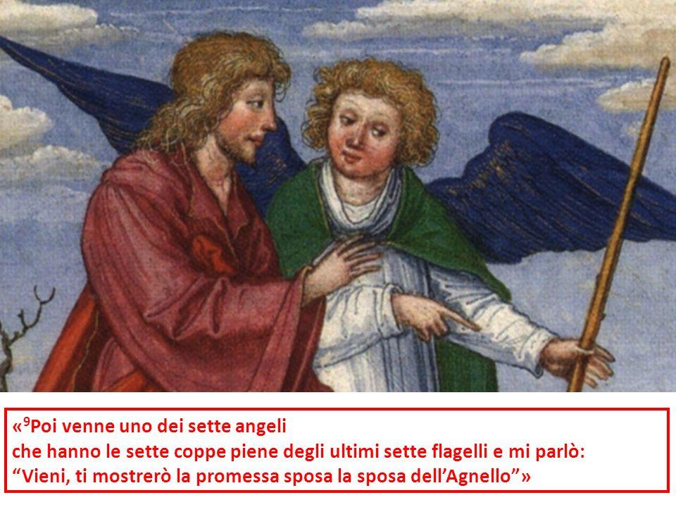 « 9 Poi venne uno dei sette angeli che hanno le sette coppe piene degli ultimi sette flagelli e mi parlò: Vieni, ti mostrerò la promessa sposa la spos