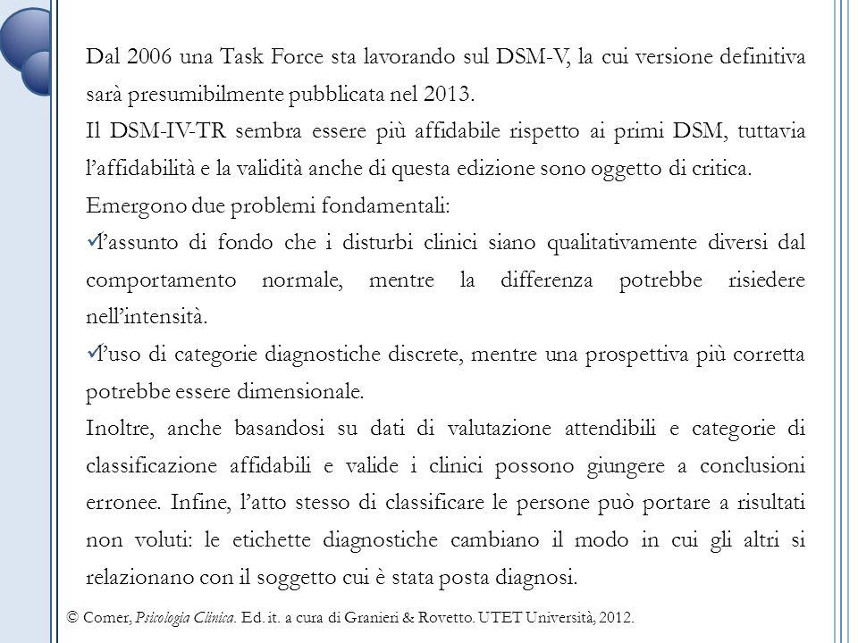 Dal 2006 una Task Force sta lavorando sul DSM-V, la cui versione definitiva sarà presumibilmente pubblicata nel 2013.