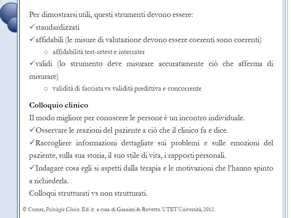 3.2 Test clinici Test proiettivi Richiedono al soggetto di interpretare stimoli vaghi, che inducono a proiettare alcuni aspetti della propria personalità nel compito.
