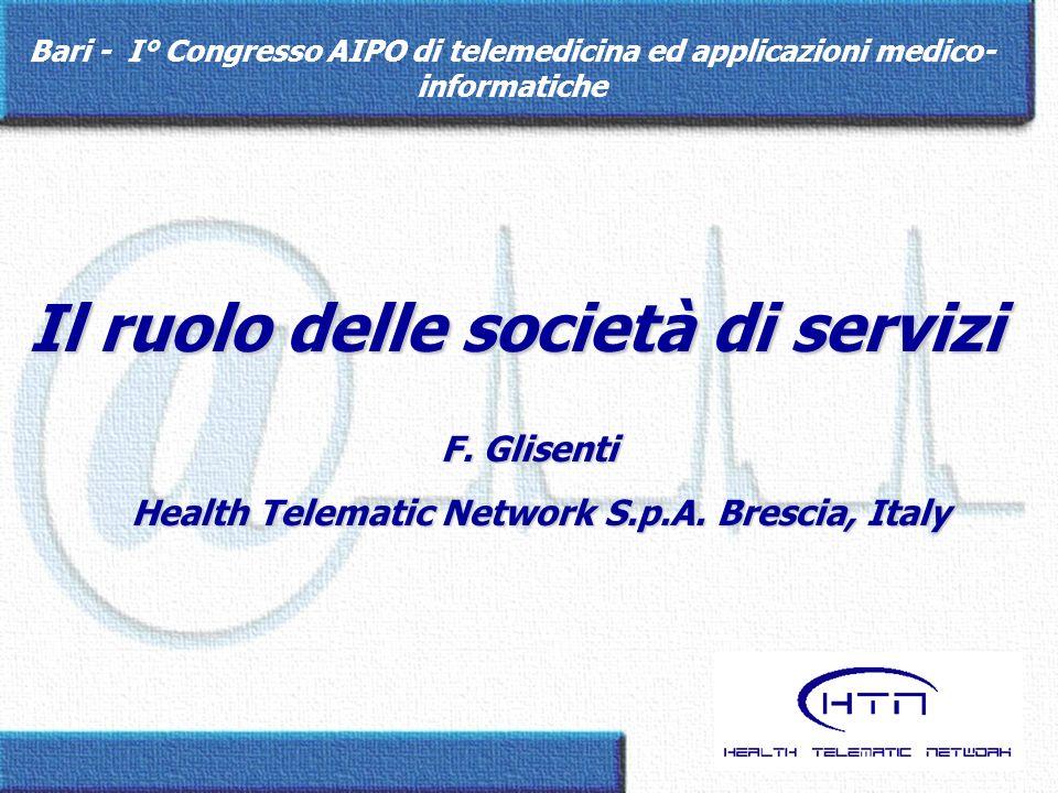 F. Glisenti Health Telematic Network S.p.A. Brescia, Italy Health Telematic Network S.p.A. Brescia, Italy Bari - I° Congresso AIPO di telemedicina ed