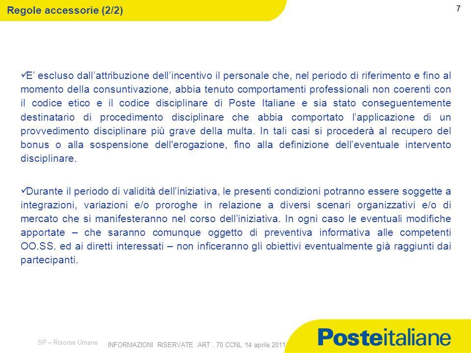 09/02/2014 SP – Risorse Umane INFORMAZIONI RISERVATE ART. 70 CCNL 14 aprile 2011 6 Regole accessorie (1/2) 6 Gli importi maturati, che saranno erogati