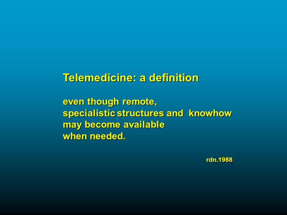Telemedicine: a definition even though remote, specialistic structures and knowhow may become available when needed.