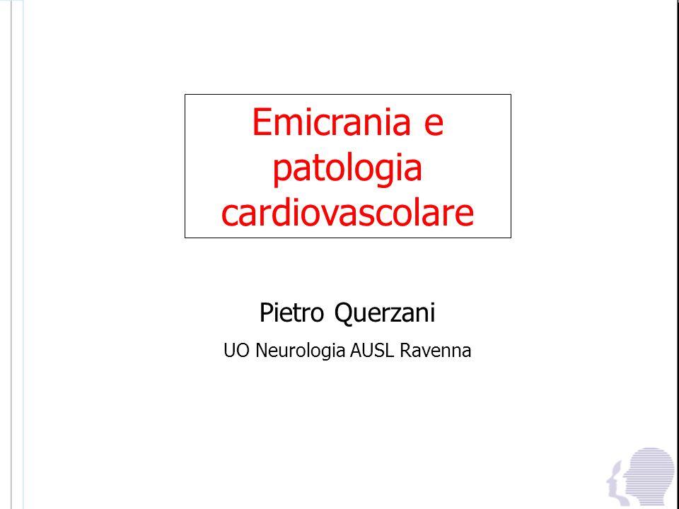 Emicrania e patologia cardiovascolare Pietro Querzani UO Neurologia AUSL Ravenna