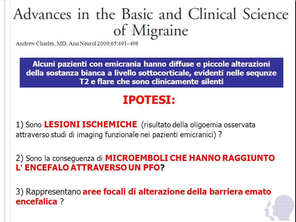 Andrew Charles, MD, Ann Neurol 2009;65:491–498 IPOTESI: 1) Sono LESIONI ISCHEMICHE (risultato della oligoemia osservata attraverso studi di imaging fu
