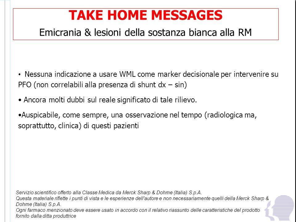 TAKE HOME MESSAGES Emicrania & lesioni della sostanza bianca alla RM Nessuna indicazione a usare WML come marker decisionale per intervenire su PFO (n