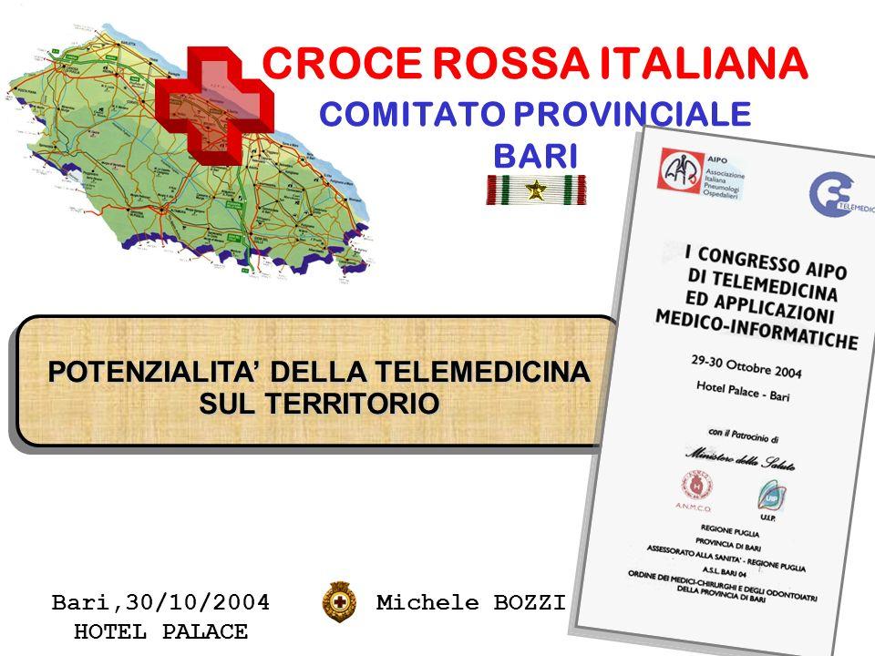 CROCE ROSSA ITALIANA COMITATO PROVINCIALE BARI Michele BOZZI Bari,30/10/2004 HOTEL PALACE POTENZIALITA DELLA TELEMEDICINA SUL TERRITORIO