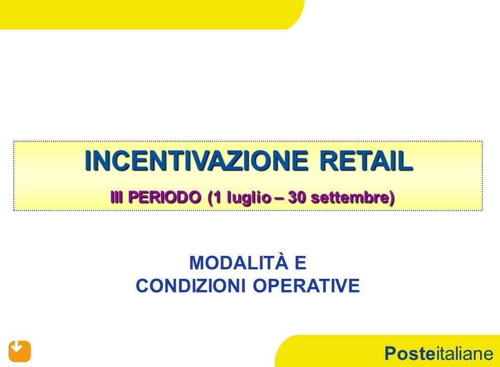 Posteitaliane INCENTIVAZIONE RETAIL III PERIODO (1 luglio – 30 settembre) MODALITÀ E CONDIZIONI OPERATIVE