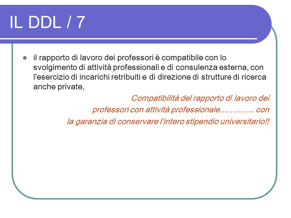 IL DDL / 7 il rapporto di lavoro dei professori è compatibile con lo svolgimento di attività professionali e di consulenza esterna, con l'esercizio di