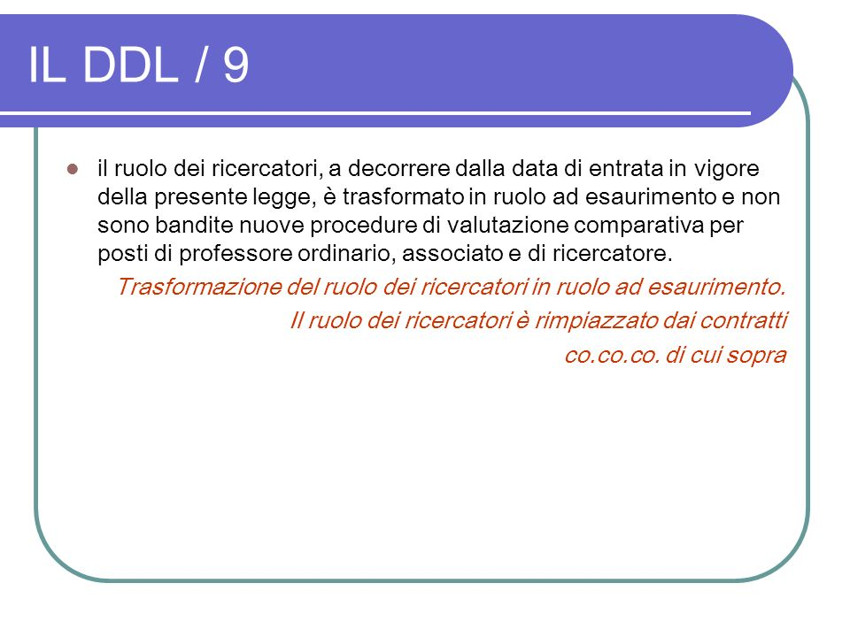 IL DDL / 9 il ruolo dei ricercatori, a decorrere dalla data di entrata in vigore della presente legge, è trasformato in ruolo ad esaurimento e non son