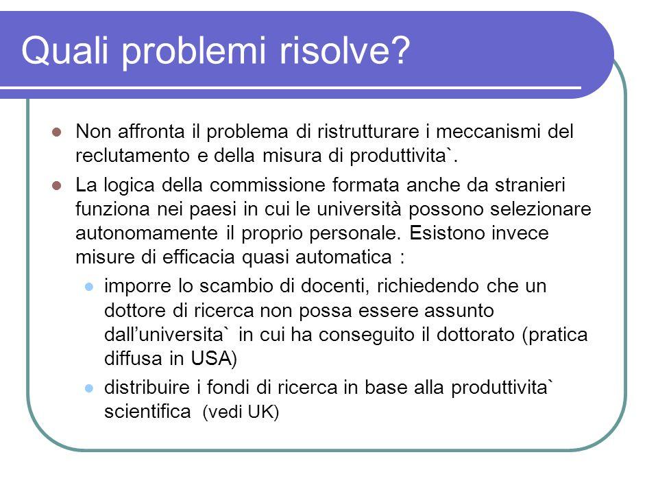 Quali problemi risolve? Non affronta il problema di ristrutturare i meccanismi del reclutamento e della misura di produttivita`. La logica della commi