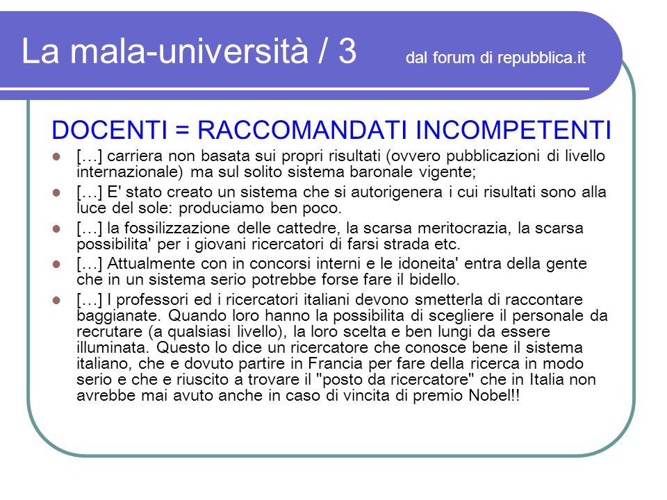 La mala-università / 3 dal forum di repubblica.it DOCENTI = RACCOMANDATI INCOMPETENTI […] carriera non basata sui propri risultati (ovvero pubblicazio