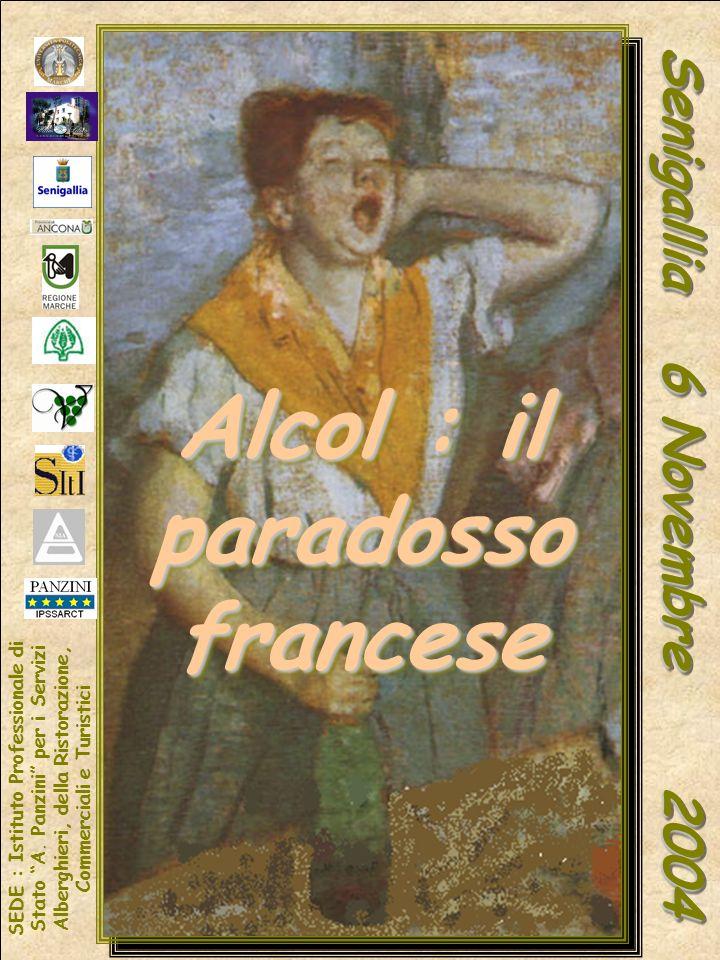 Alcol : il paradosso francese Senigallia 6 Novembre 2004 SEDE : Istituto Professionale di Stato A. Panzini per i Servizi Alberghieri, della Ristorazio