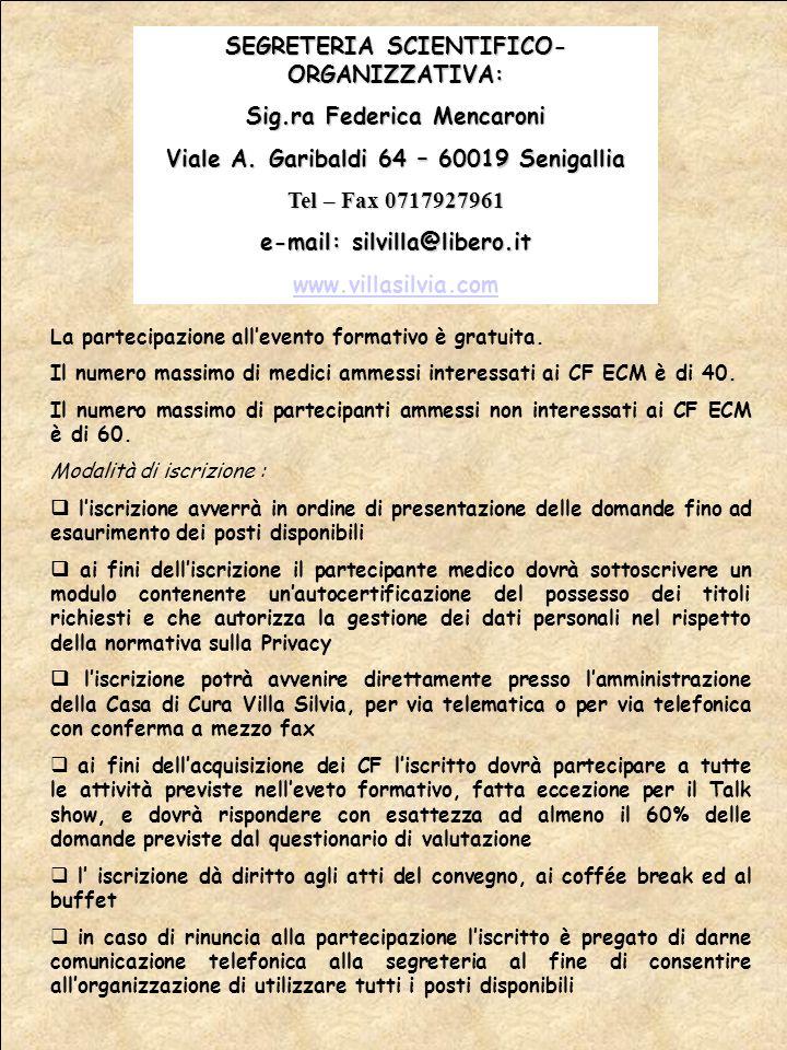 SEGRETERIA SCIENTIFICO- ORGANIZZATIVA: Sig.ra Federica Mencaroni Viale A. Garibaldi 64 – 60019 Senigallia Tel – Fax 0717927961 e-mail: silvilla@libero