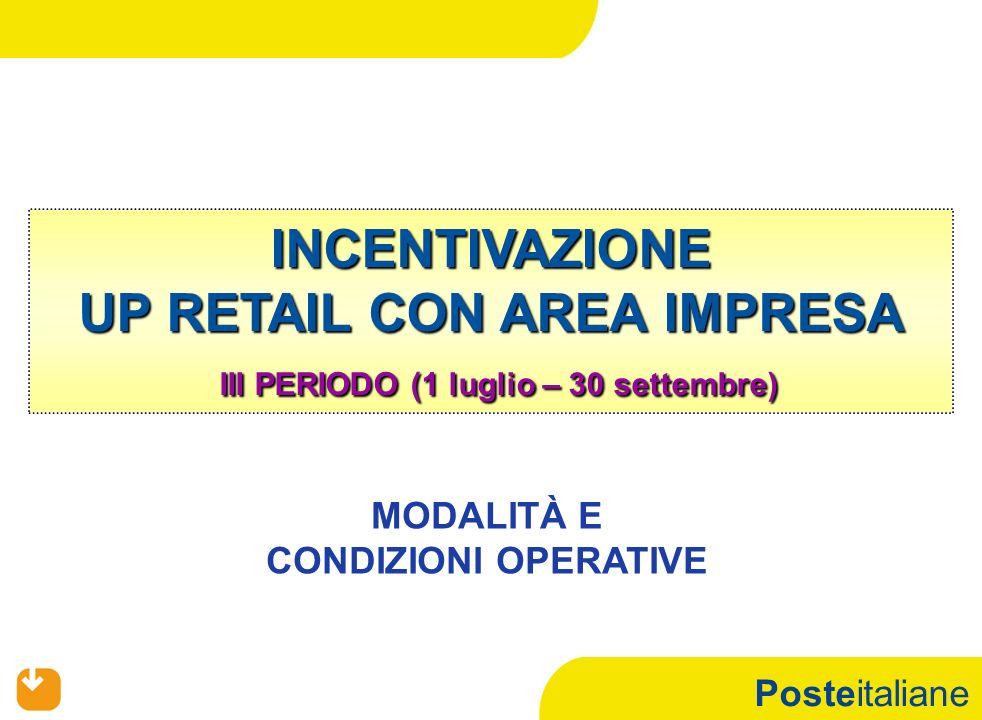 Posteitaliane INCENTIVAZIONE UP RETAIL CON AREA IMPRESA III PERIODO (1 luglio – 30 settembre) MODALITÀ E CONDIZIONI OPERATIVE