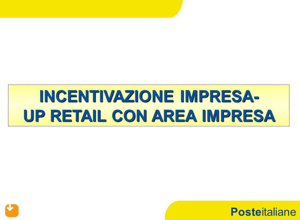 Posteitaliane INCENTIVAZIONE IMPRESA- UP RETAIL CON AREA IMPRESA