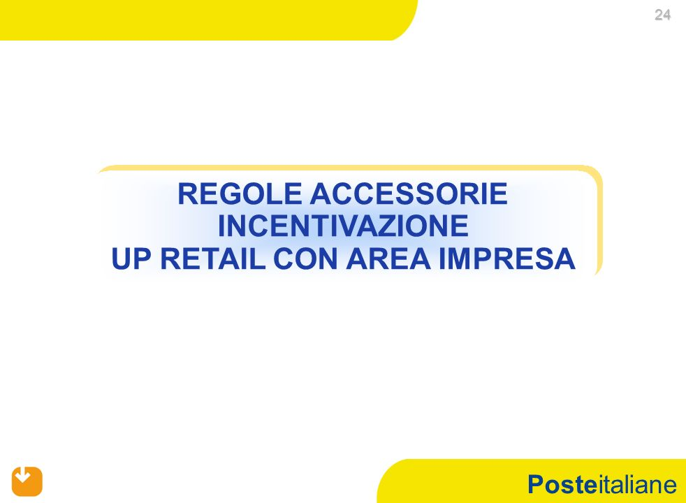 Posteitaliane REGOLE ACCESSORIE INCENTIVAZIONE UP RETAIL CON AREA IMPRESA REGOLE ACCESSORIE INCENTIVAZIONE UP RETAIL CON AREA IMPRESA 24 24