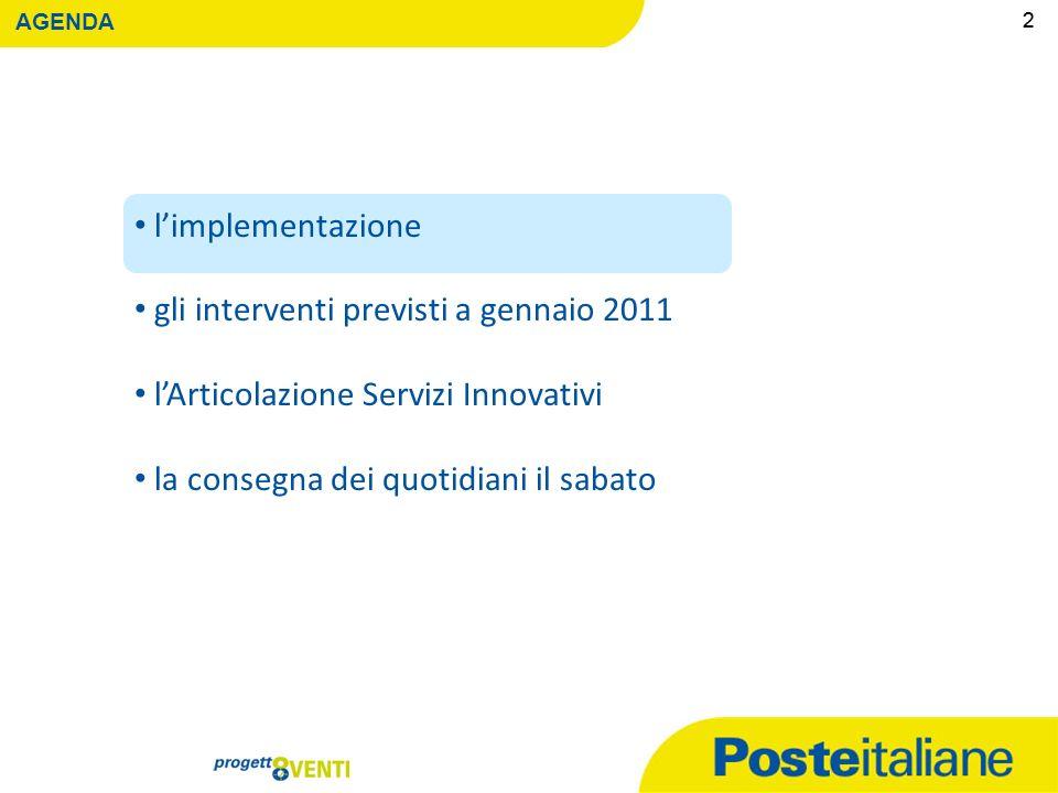 09/02/2014 1 AGENDA limplementazione gli interventi previsti a gennaio 2011 lArticolazione Servizi Innovativi la consegna dei quotidiani il sabato 1