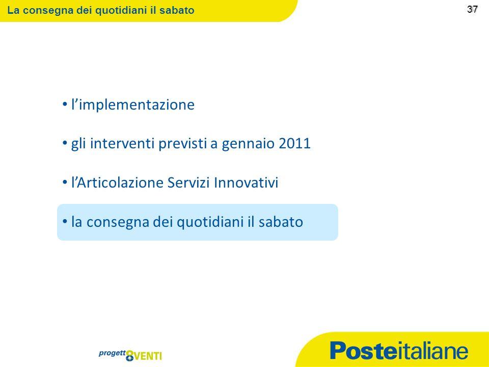 09/02/2014 36 36 LArticolazione Servizi Innovativi Le ASI sono state regolarmente attivate; è in corso di completamento lindividuazione degli addetti.